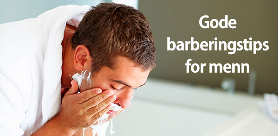 Gode barberingstips for menn